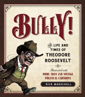 Bully! The Life and Times of Theodore Roosevelt